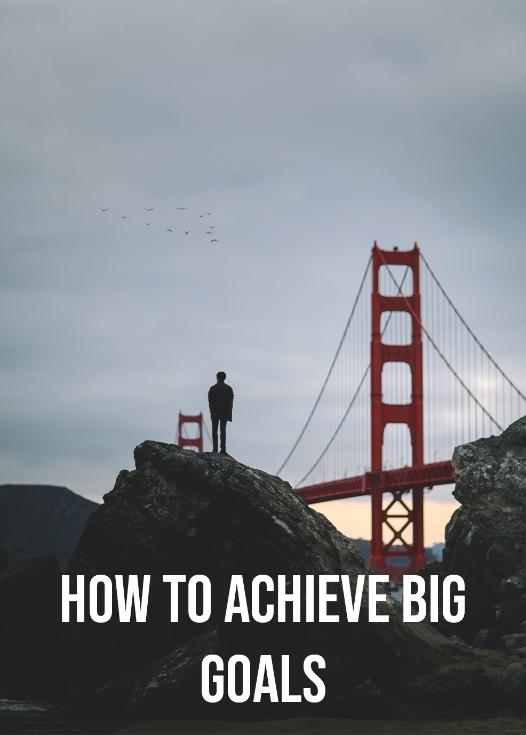 How To Achieve Big Goals