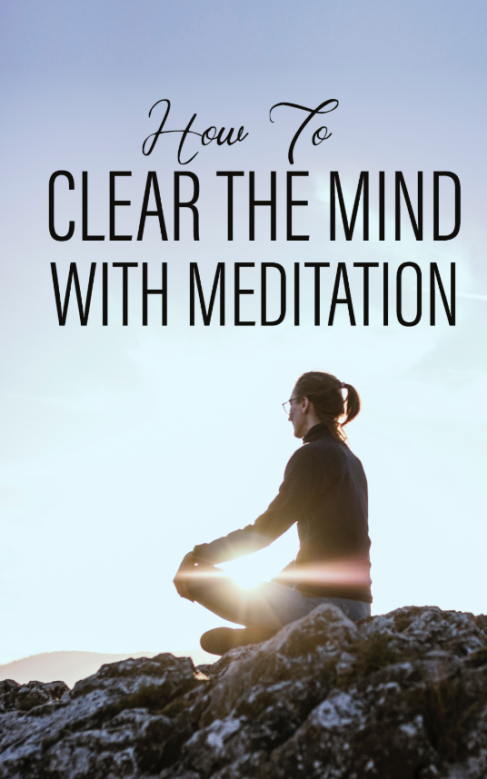 How To Clear The Mind With Meditation
