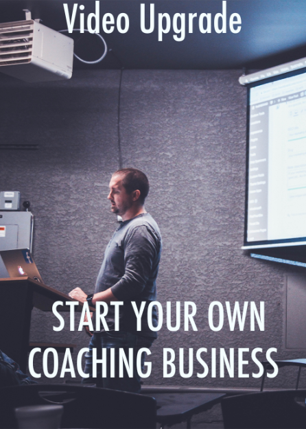 Start Your Own Coaching Business Video Upgrade