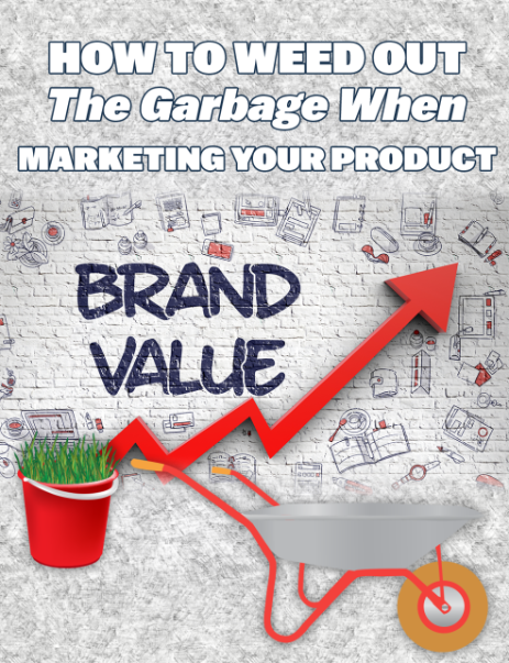 How To Weed Out The Garbage When Marketing Your Product